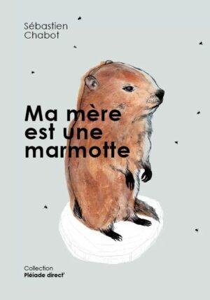 Ma mère est une marmotte - Sébastien Chabot
